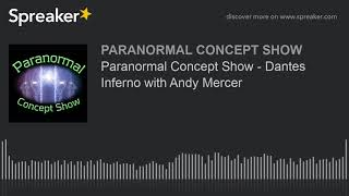 Paranormal Concept Show - Dantes Inferno with Andy Mercer