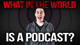 What in the World is a Podcast?