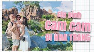 Gia Đình Cam Cam đi Nha Trang | Vlog 47