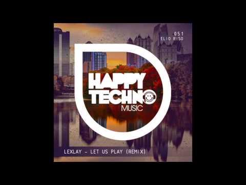 Elio Riso - Let us play (Lexlay remix) [Happy Techno Music]