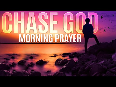 Start The Day By Chasing God First   A Powerful Morning Prayer