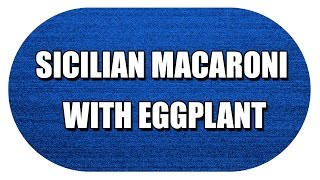 Sicilian Macaroni With Eggplant - My3 Foods - Easy To Learn