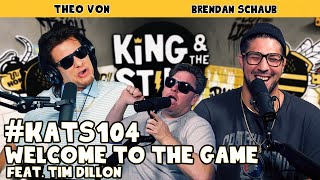 Welcome to the Game w/ Tim Dillon | King and the Sting w/ Theo Von & Brendan Schaub #104