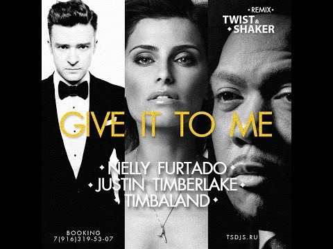 Nelly Furtado Ft. Justin Timberlake and Timbaland - Give It To Me (Twist & Shaker Remix)