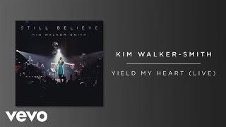 Kim Walker-Smith - Yield My Heart (Live/Audio)