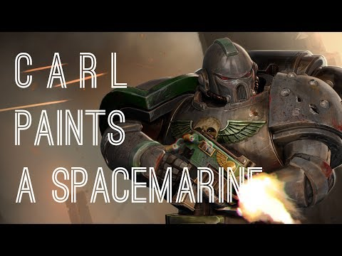 Carl Paints A Space Marine