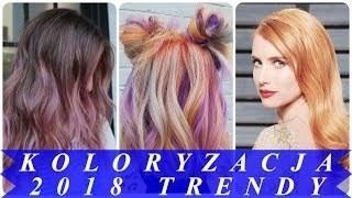Nowoczesne fryzury koloryzacja 2018 trendy