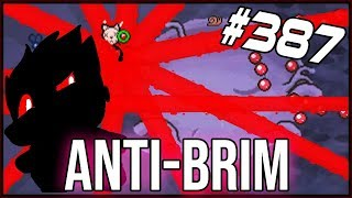 Anti-Brim - The Binding Of Isaac: Afterbirth+ #387