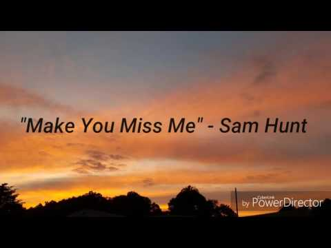 Make You Miss Me - Sam Hunt (Lyrics)