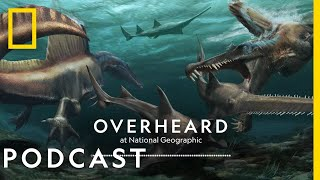 The Strange Tail of Spinosaurus | Podcast | Overheard at National Geographic