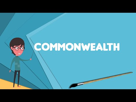 What is Commonwealth? Explain Commonwealth, Define Commonwealth, Meaning of Commonwealth