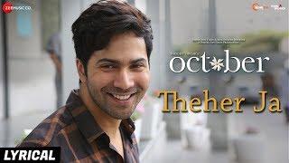 Theher Ja Lyrical | October | Varun Dhawan & Banita Sandhu | Armaan Malik | Abhishek Arora