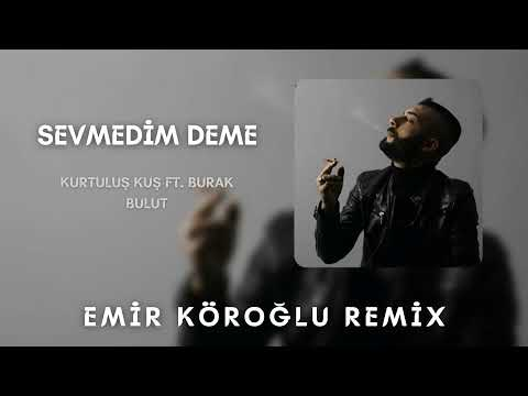 Kurtuluş Kuş & Burak Bulut - Sevmedim Deme (Emir Köroğlu - Onur Çolak Remix)