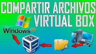 Como compartir archivos entre windows XP (maquina virtual) y tu sistema operativo anfitrion