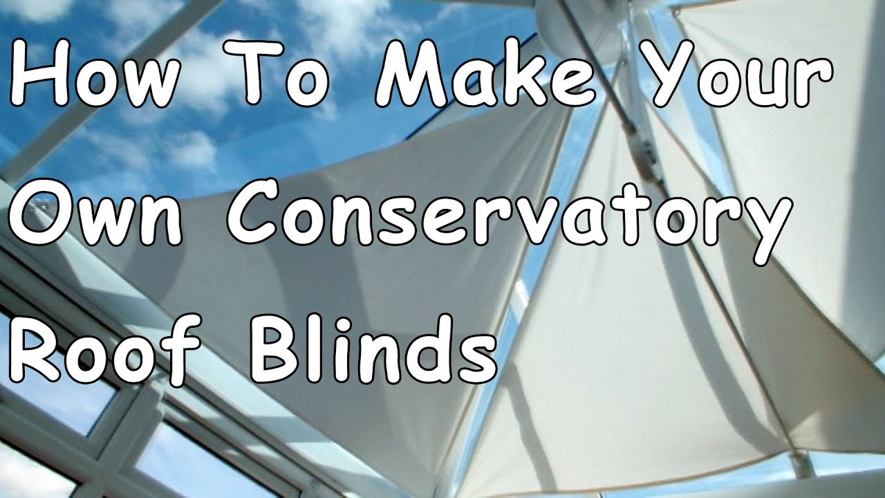 How To Make Your Own Conservatory Roof Blinds Youtube