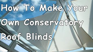 How to make your own conservatory roof blinds