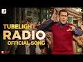 Radio - Tubelight | Salman Khan | Sohail Khan | Martin Rey Tangu | Official Audio Song