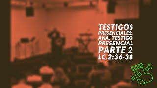 Testigos Presenciales : Ana, Testigo Presencial - Parte 2 | Diciembre 15, 2019