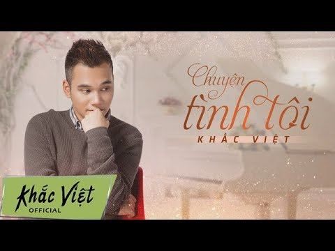 Single Chuyện Tình Tôi [Lyric Video] | Khắc Việt