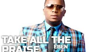 EBEN - Take All the Praise Instrumental