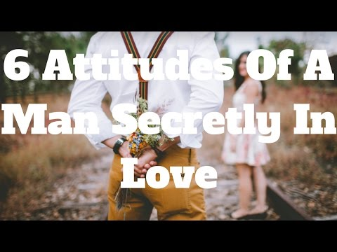 6 Attitudes Of A Man Secretly In Love