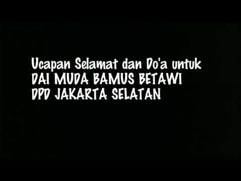 Ucapan Selamat dan Do'a untuk Dai Muda Bamus Betawi Jakarta Selatan Mp3