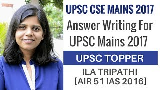[AIR 51 IAS 2016] Tips For Answer Writing For UPSC Mains 2017 By Ila Tripathi