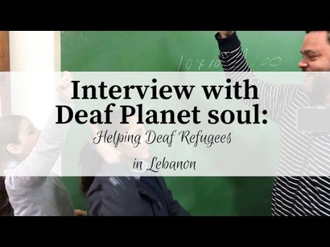 An interview with Deaf Planet Soul: Helping Deaf Refugees in Lebanon