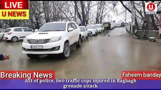 ASI of police, two traffic cops injured in Ragbagh grenade attack*