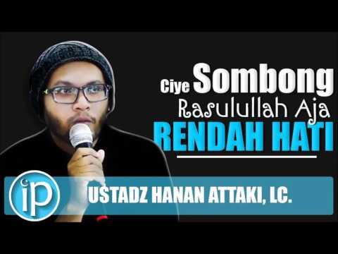 Ciye Sombong, Rasulullah Aja Rendah Hati - By Ceramah Ust  Hanan Attaki LC