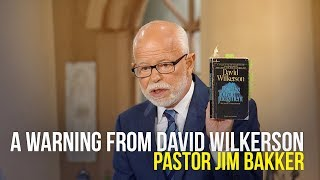 A Warning From David Wilkerson - Pastor Jim Bakker