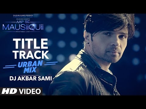 AAP SE MAUSIIQUII Title Song(Urban Mix) Himesh Reshammiya | Remixed DJ Akbar Sami | T-Series