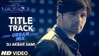 AAP SE MAUSIIQUII Title Song  (Urban Mix) Himesh Reshammiya | Remixed DJ Akbar S …
