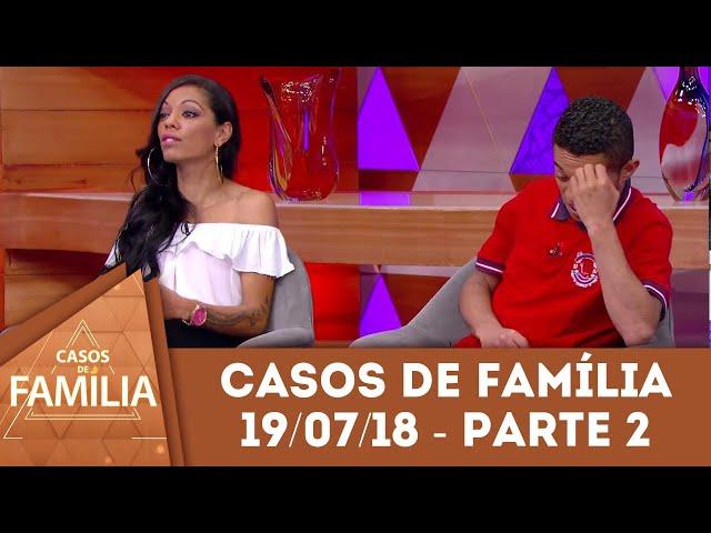 Caso do dia (19/07/2018) - Parte 2 | 'Você precisa ver o que faltou na sua...' | Casos de Família
