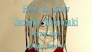 How to draw Sachiko Shinozaki ~ corpse party   ///Part two (~end)///
