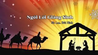 NGÔI LỜI GIÁNG SINH – Lm. Bùi Ninh – Thể hiện: Tốp ca
