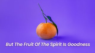 But The Fruit Of The Spirit Is Goodness | January 10th, 2021