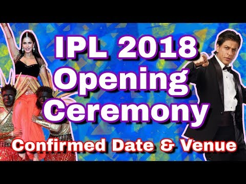 IPL 2018 : Opening Ceremony - Date,Timing,Venues Confirmed