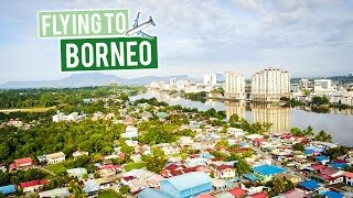 Flying to Borneo | Kuching