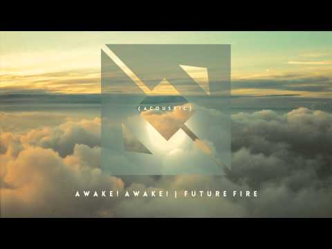 Tomorrows by Awake! Awake! | Future Fire (Acoustic)