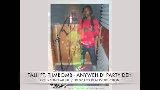 TAJJI FT  TIIMBOMB - ANYWEH DI PARTY DEH [GOURZONG MUSIC / FRENZ FOR REAL] STAIN LAWD RIDDIM