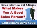 What Makes You A Good Sales Person - Sales Interview Q & A Series
