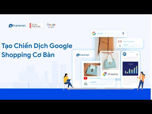 [Haravan Official] Hướng Dẫn Tạo Chiến Dịch Google Shopping Cơ Bản Sau Khi Khởi Tạo Google Smart Shopping