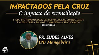 IMPACTADOS PELA CRUZ - 2º DIA | UPA MANGABEIRA