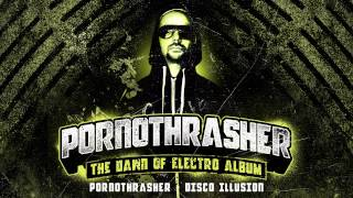 Pornothrasher - DISCO ILLUSION [THE DAWN OF ELECTRO ALBUM]