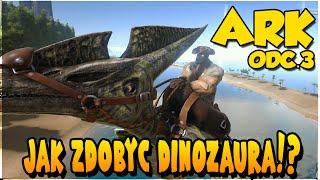 JAK ZDOBYĆ DINOZAURA!? - Ark Survival Evolved #3 [Let's Play PL]