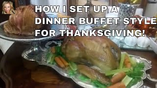 HOW I SET UP A DINNER BUFFET STYLE FOR THANKSGIVING!