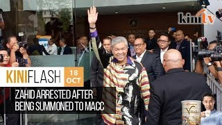 Zahid arrested after being summoned to MACC | KiniFlash - 18 Oct