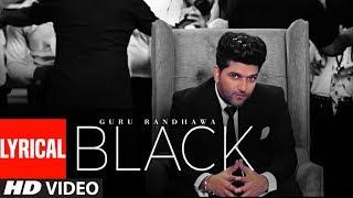 BLACK (Lyrical Video) | Guru Randhawa | Bhushan Kumar | Bunty Bains, Davvy S, Preet S, Krishna M