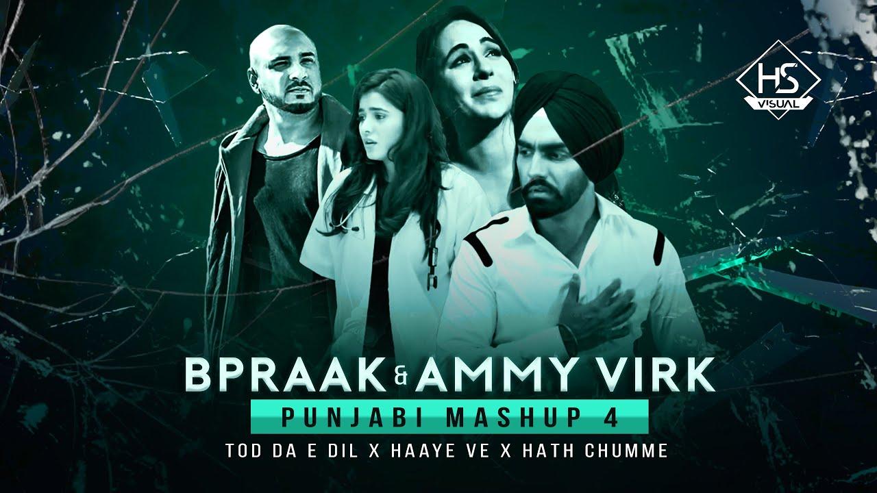 Tod Da e Dil X  Haaye Ve X Hath Chumme | Punjabi Mashup 4  B Praak  Ammy Virk | Mix Papul  HS Visual